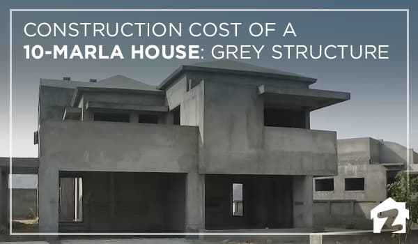 Construction cost of a 10-marla house: Grey Structure