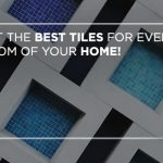 Get the best tiles for every room of your home!