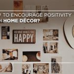 How to encourage positivity with home décor?