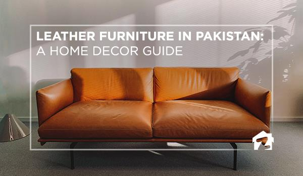 Leather Furniture In Pakistan A Home Decor Guide