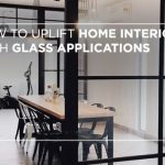 How to uplift home interiors with glass applications